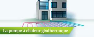 La pompe à chaleur (PAC) géothermique